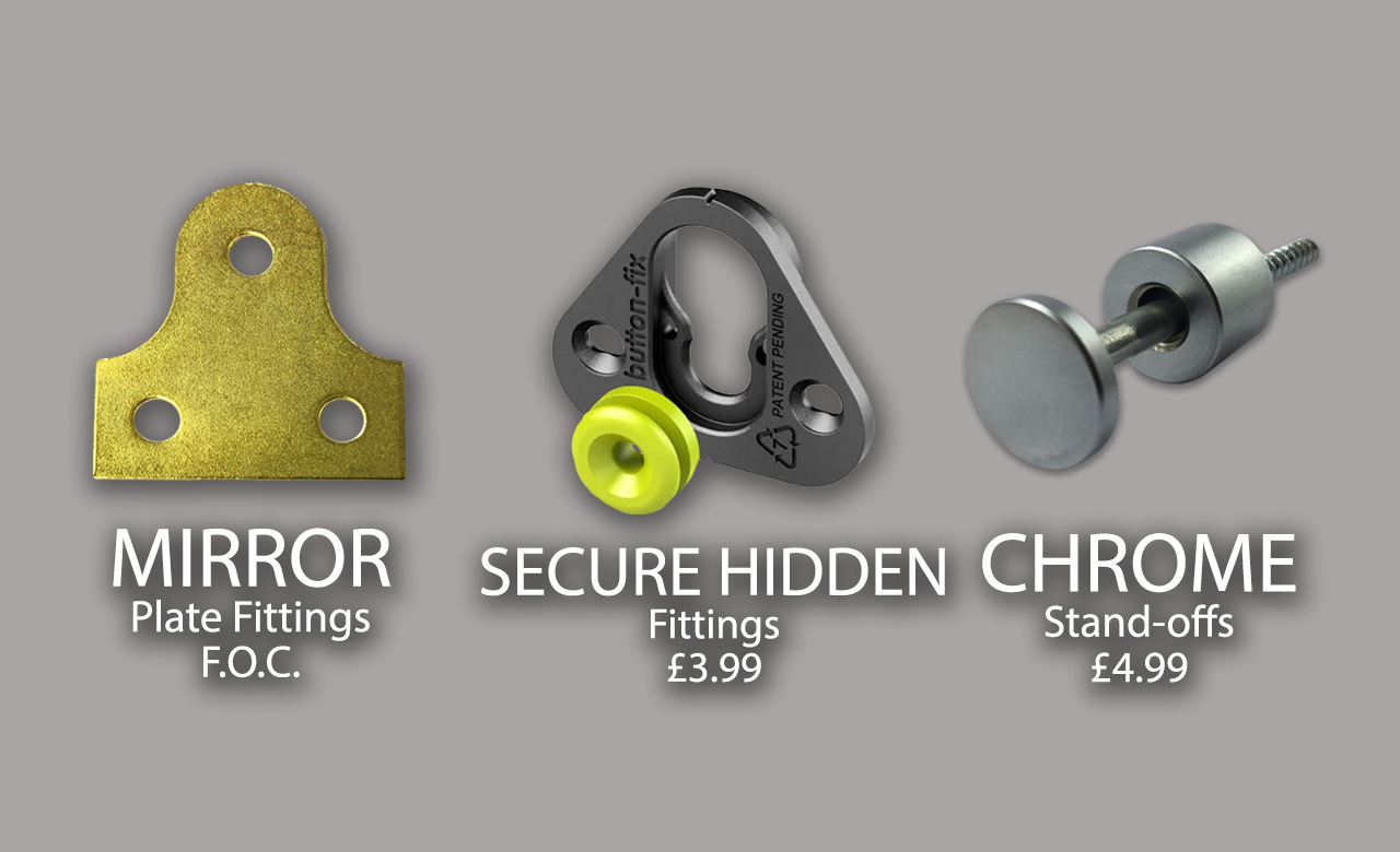 Secure fittings, New method of fitting with moderately easy removal and still super sturdy fixing. Mirror plates, standard fixings super secure but harder to remove. Chrome Stand-offs provide a beautiful finish for the sign.