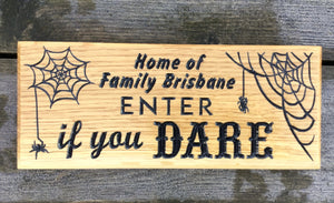 Small House Plaque engraved with home of family brisbane enter if you dare and cobweb image FONT: Multiple Fonts