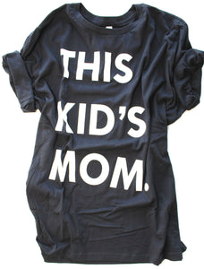 This Kid's Mom - Adult Unisex sizes