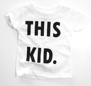 The Original 'THIS KID' Tee - Infant + Toddler Sizes - White