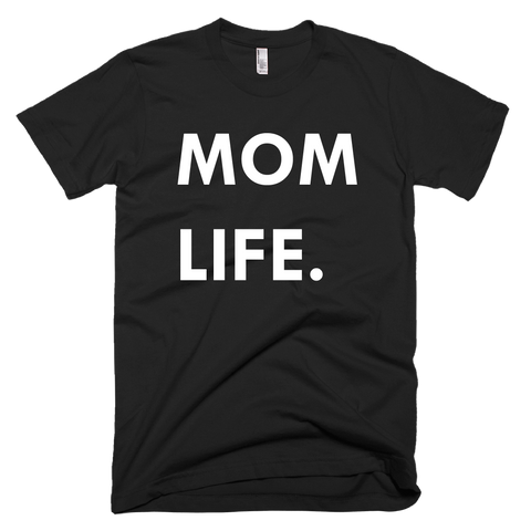 Mom Life Tee - Adult Unisex Sizes