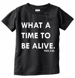 What A Time To Be Alive Tee