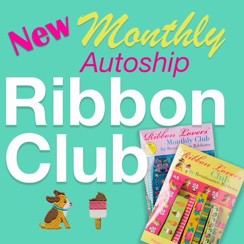 SIGN UP to our Monthly Ribbon Lovers' Club Subscription