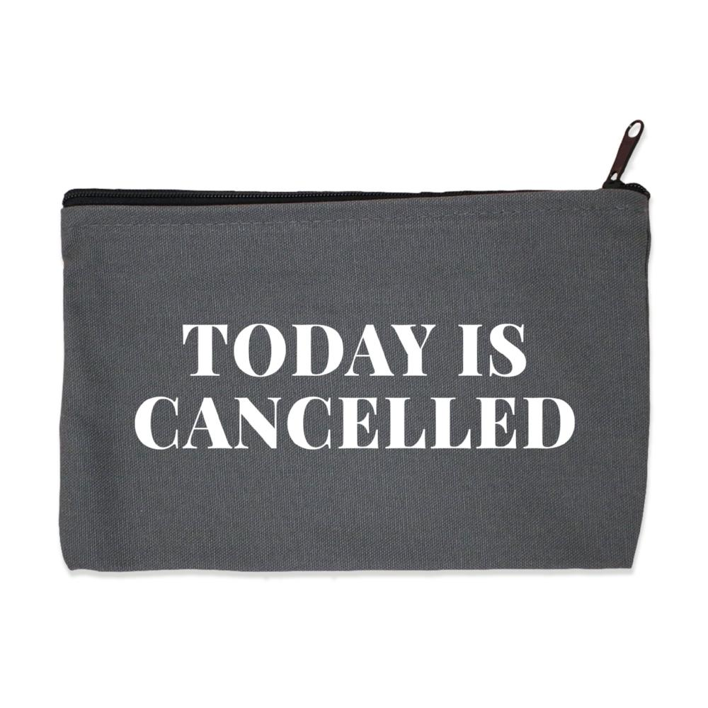"Zip Pouch ""Today is Cancelled"""