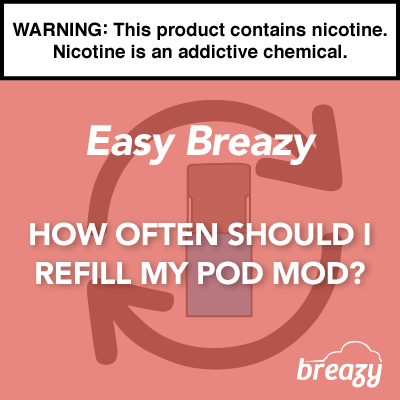 How Often Should I Refill My Pod Mod