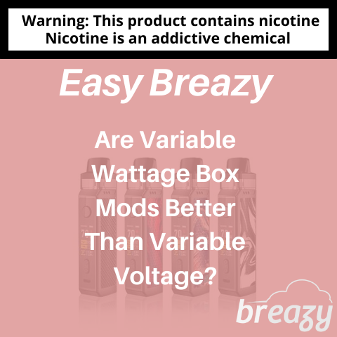 Are Variable Wattage Box Mods Better Than Variable Voltage