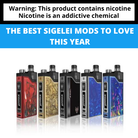 The Best Sigelei Mods to Love this Year