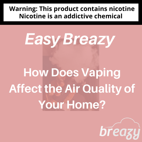 How Does Vaping Affect the Air Quality of Your Home