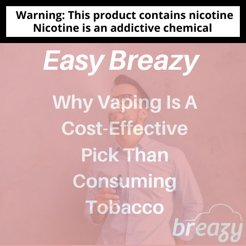 Why Vaping Is A Cost-Effective Pick Than Consuming Tobacco