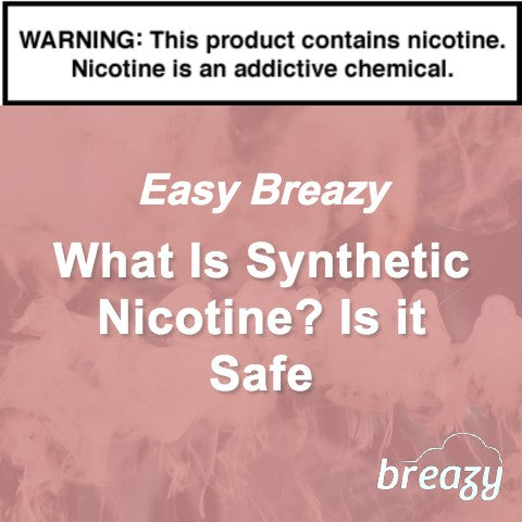 What Is Synthetic Nicotine? Is it Safe