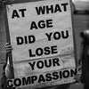 At What Age Did You Lose Your Compassion...