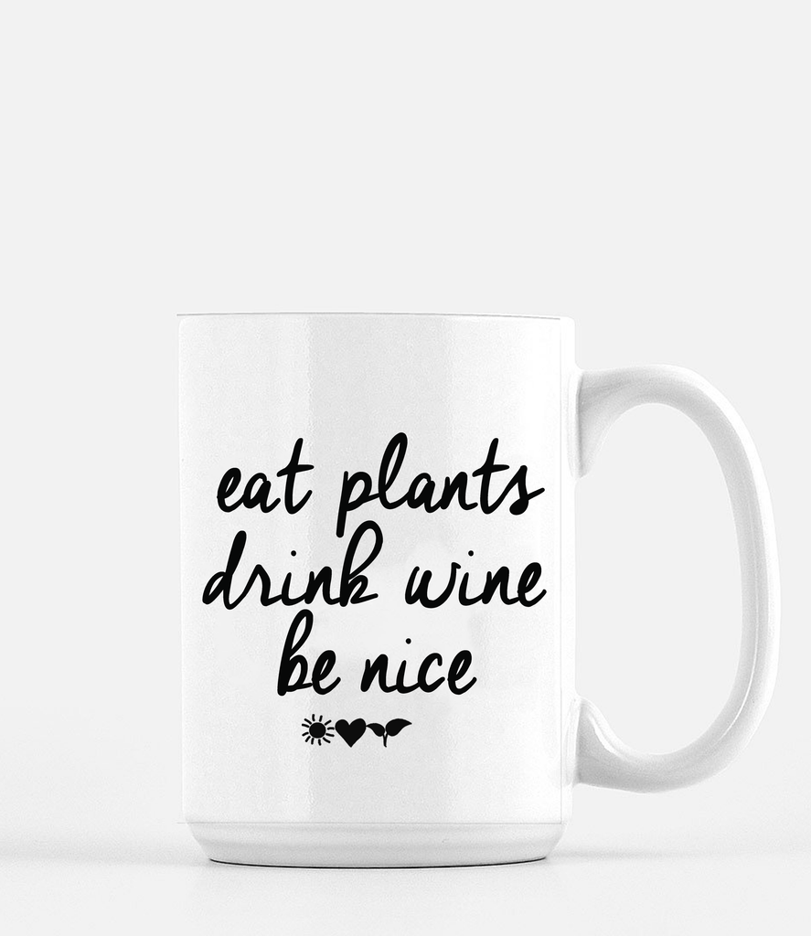 'Eat Plants, Drink Wine, Be Nice' Mug