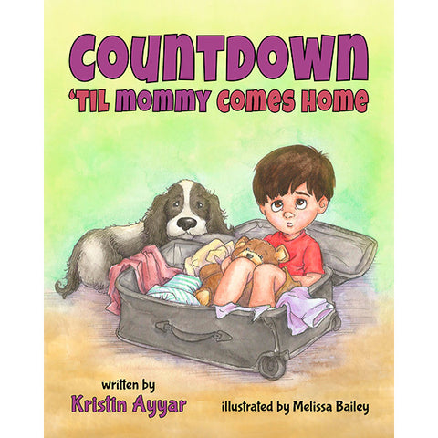 Countdown 'til Mommy Comes Home by Kristin Ayyar and Melissa Bailey