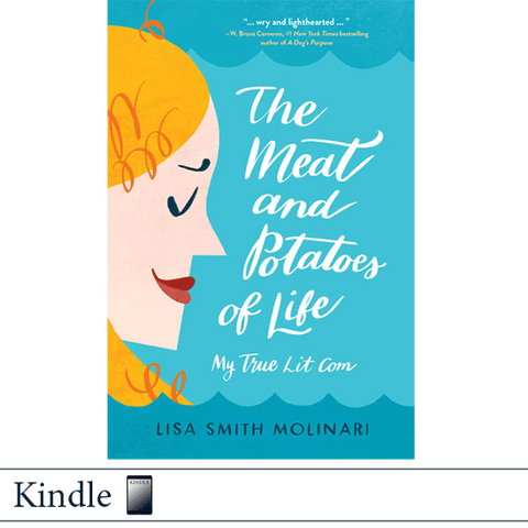 Kindle The Meat and Potatoes of Life by Lisa Smith Molinari. Published by Elva Resa Publishing.