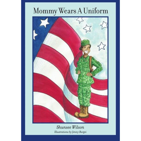Mommy Wears a Uniform by Shunsee Wilson and Jenny Burgei