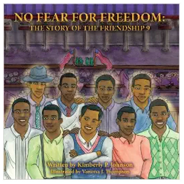 No Fear For Freedom: The Story of the Friendship 9 by Kimberly Johnson