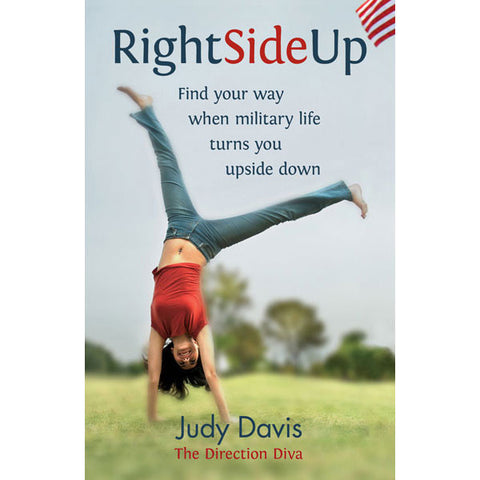Right Side Up: Find Your Way When Military Life Turns You Upside Down  by Judy Davis