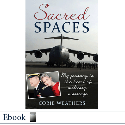 Ebook Sacred Spaces: My Journey to the Heart of Military Marriage by Corie Weathers