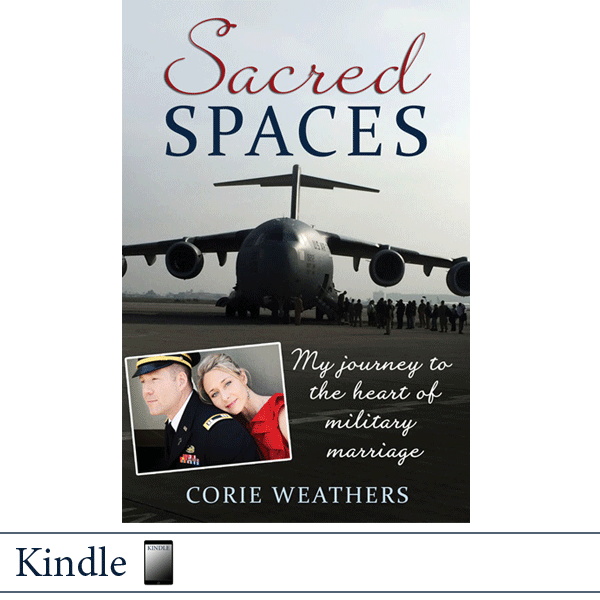 Kindle Sacred Spaces: My Journey to the Heart of Military Marriage by Corie Weathers