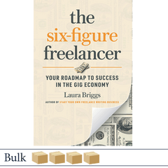 The Six-Figure Freelancer by Laura Briggs BULK