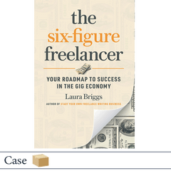 The Six-Figure Freelancer by Laura Briggs CASE