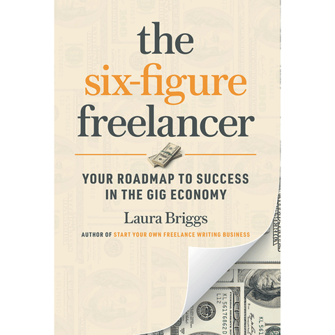 The Six-Figure Freelancer by Laura Briggs