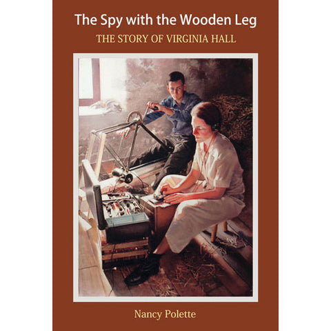 The Spy with the Wooden Leg: The Story of Virginia Hall by Nancy Polette hardcover