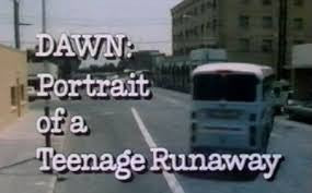 DAWN: PORTRAIT OF A TEENAGE RUNAWAY (NBC-TVM 9/27/76)