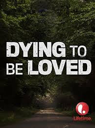 DYING TO BE LOVED (Lifetime TVM 4/16/16)