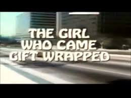 THE GIRL WHO CAME GIFT-WRAPPED (ABC-TVM 1/29/74)