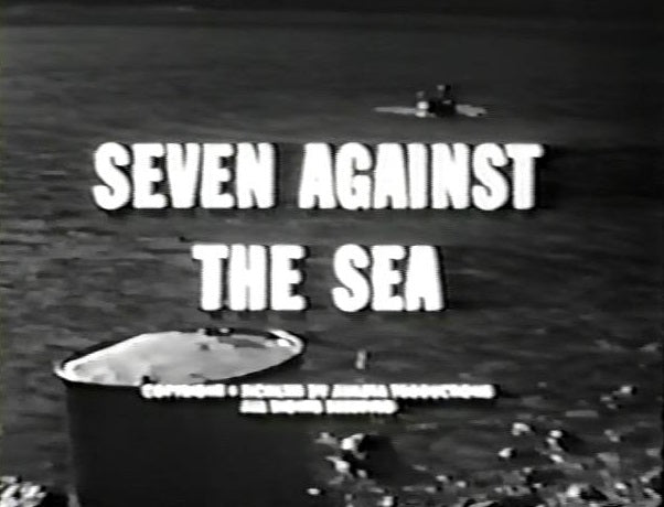SEVEN AGAINST THE SEA (MCHALE'S NAVY PILOT – RARE!) (ABC 4/3/62)