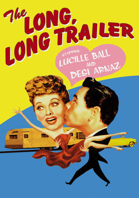THE LONG, LONG TRAILER – Lucille Ball/Desi Arnaz (1954)