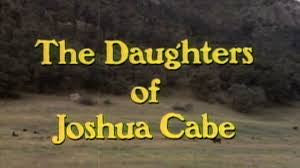 THE DAUGHTERS OF JOSHUA CABE (ABC-TVM 9/13/72)