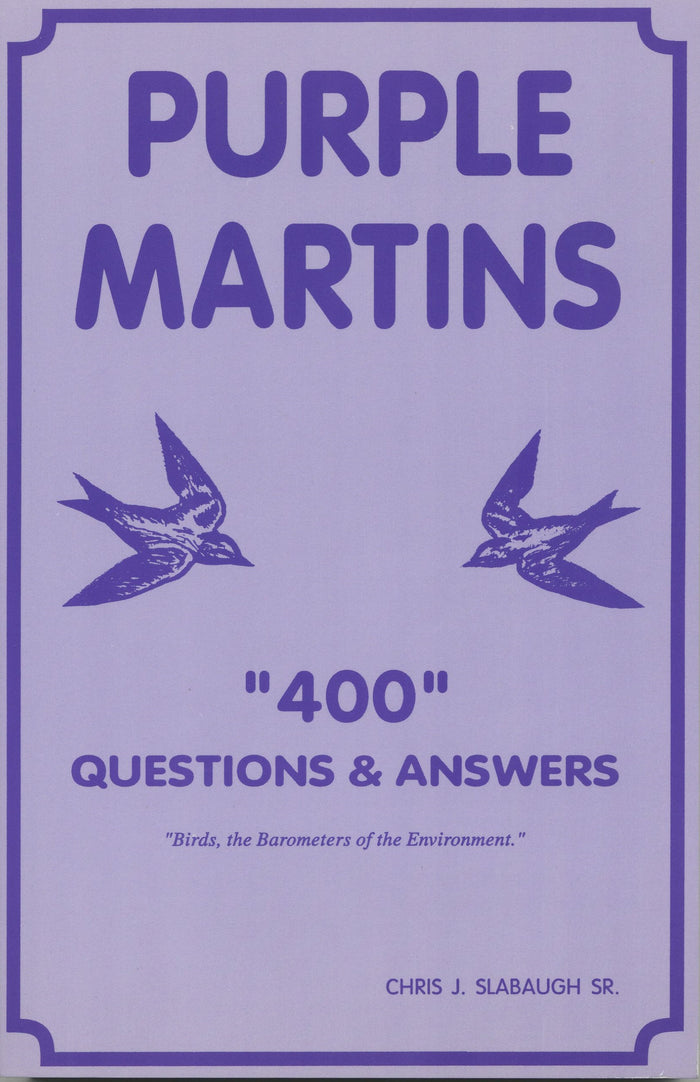 "Purple Martins ""400"" Questions & Answers. Birds, the Barometers of the Environment"