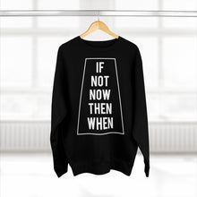 Load image into Gallery viewer, Unisex Crewneck Sweatshirt -- If Not Now Then When