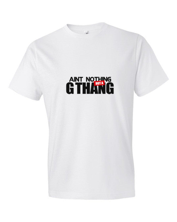 Ain't Nothing But A G Thang T-Shirt