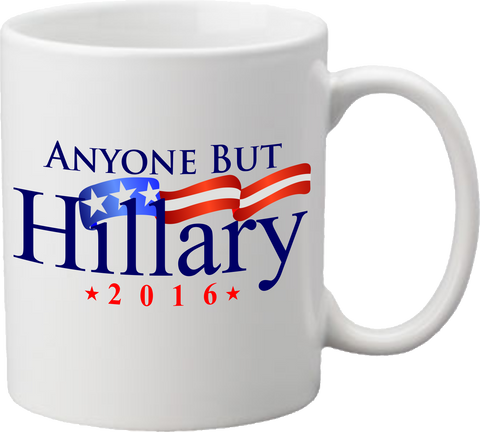 Hillary 2016 or Anyone But Hillary Coffee Mug