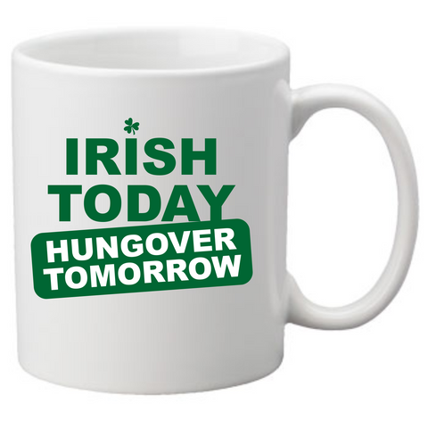 IRISH TODAY HUNGOVER TOMORROW Coffee Mug