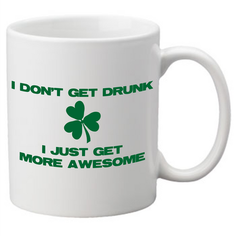 I DONT GET DRUNK I JUST GET MORE AWESOME Coffee Mug