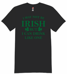 I May Not Be Irish But I Can Drink T-Shirt