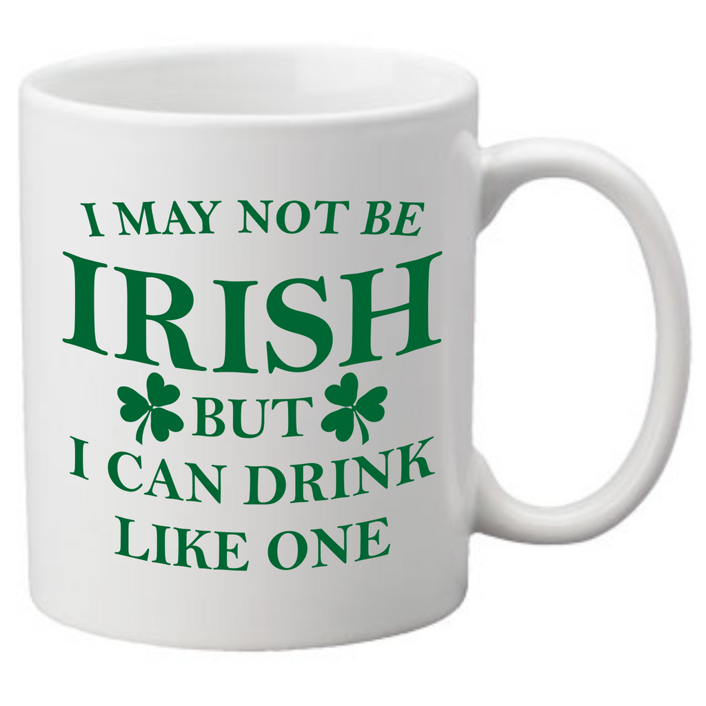 I May Not Be Irish But I Can Drink Like One Coffee Mug