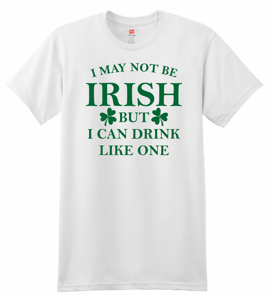 I May Not Be Irish But I Can Drink T Shirt Eire Apparent Irish