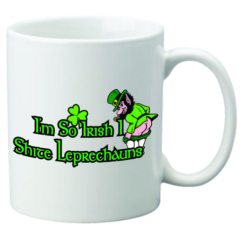 I'm So Irish I Shite Leprechauns Coffee Mug
