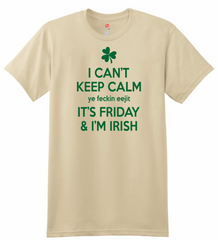Keep Calm ye feckin eejit its Friday & I'm Irish T-shirt