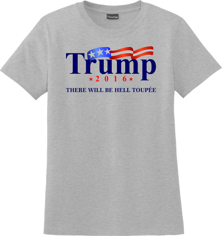 Trump There Will Be Hell Toupée T-Shirt