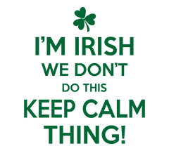 i am irish we dont do this keep calm thing
