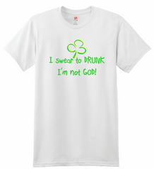I Swear To Drunk I Am Not God T-Shirt