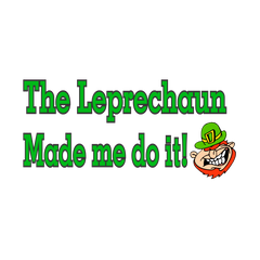 The Leprechaun Made Me Do It T-Shirt