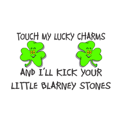 Touch my lucky charms and i will kick your blarney stones T-Shirt