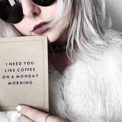 """I Need You Like Coffee on a Monday Morning"" Greeting Card"